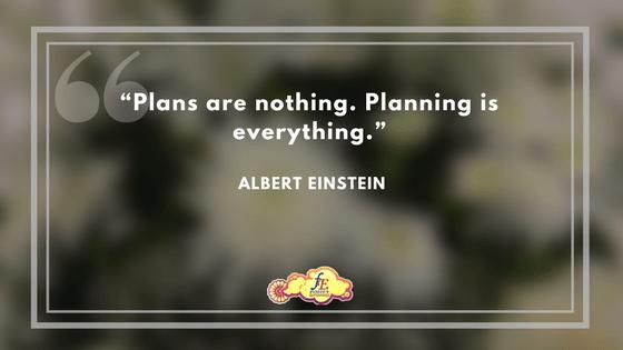"""Plans are nothing. Planning is everything."" – Albert Einstein"