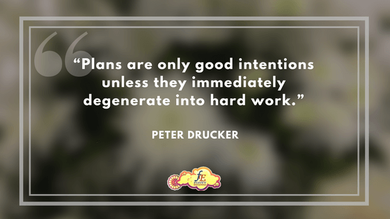 """""""Plans are only good intentions unless they immediately degenerate into hard work."""" - Peter Drucker"""
