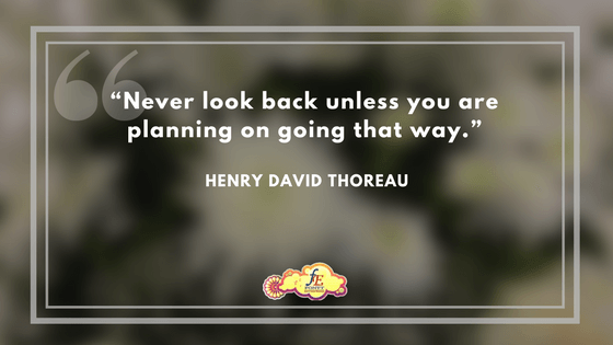 """""""Never look back unless you are planning on going that way."""" – Henry David Thoreau"""