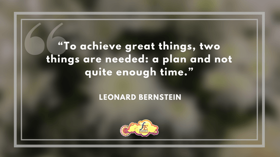 """""""To achieve great things, two things are needed: a plan and not quite enough time."""" – Leonard Bernstein"""