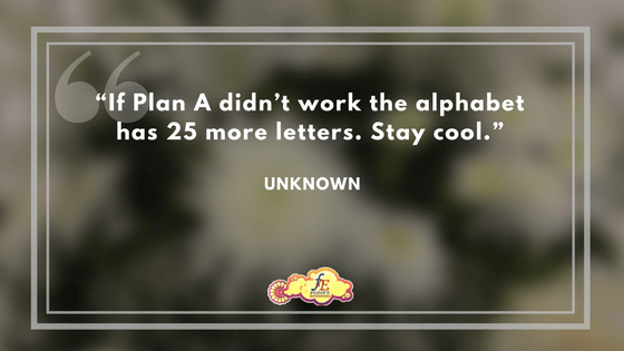 """""""If Plan A didn't work the alphabet has 25 more letters. Stay cool."""" – Unknown"""