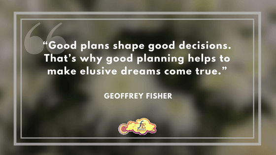 """""""Good plans shape good decisions. That's why good planning helps to make elusive dreams come true."""" – Geoffrey Fisher"""