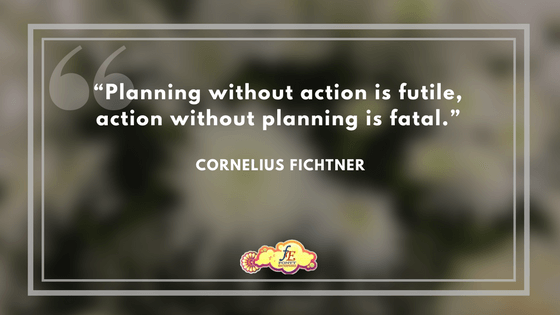 """""""Planning without action is futile, action without planning is fatal."""" – Cornelius Fichtner"""